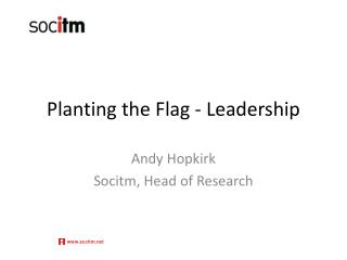 Planting the Flag - Leadership