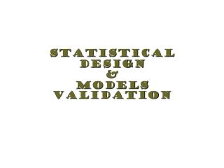 Statistical Design &  Models Validation