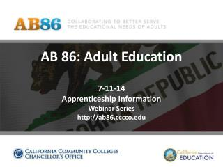 AB 86: Adult Education 7-11-14 Apprenticeship Information Webinar Series ab86cco