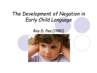 The Development of Negation in Early Child Language  Roy D. Pea 1980