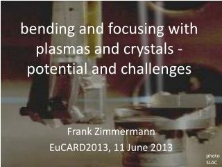 bending and focusing with plasmas and crystals - potential and challenges