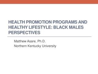 Health Promotion programs and healthy lifestyle: Black males perspectives