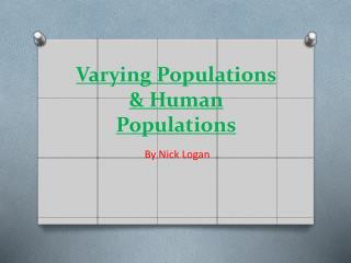Varying Populations & Human Populations