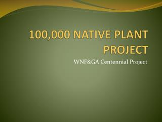 100,000 NATIVE PLANT PROJECT
