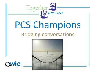 PCS Champions Bridging conversations