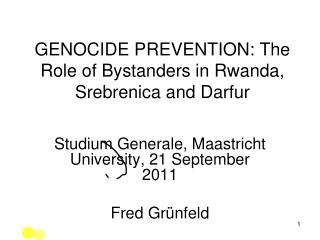 GENOCIDE PREVENTION: The Role of Bystanders in Rwanda, Srebrenica and Darfur
