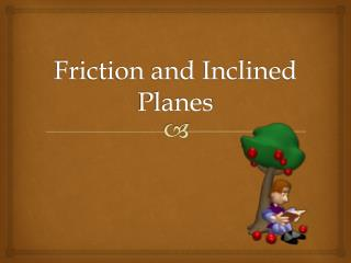 Friction and Inclined Planes