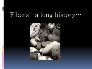 Fibers: a long history…