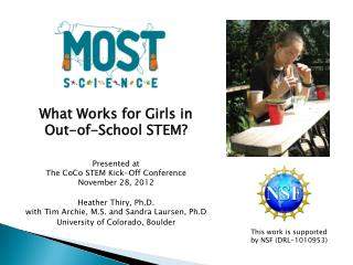 What Works for Girls in  Out-of-School STEM?  Presented at  The  CoCo  STEM Kick-Off Conference