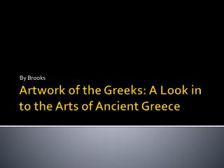 Artwork of the Greeks: A Look in to the  Arts  of Ancient Greece