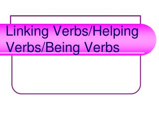 Linking Verbs/Helping Verbs/Being Verbs