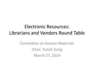 Electronic Resources:  Librarians and Vendors Round Table