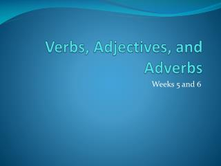 Verbs, Adjectives, and Adverbs