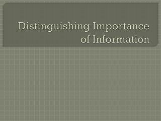 Distinguishing Importance of Information