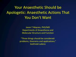 Your  Anaesthetic  Should be Apologetic:  Anaesthetic  Actions That You Don't Want