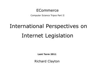 ECommerce Computer Science Tripos Part II  International Perspectives on Internet Legislation
