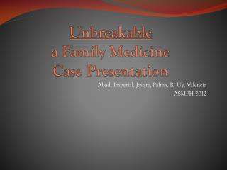 Unbreakable a  Family  Medicine  Case Presentation