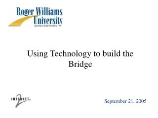Using Technology to build the Bridge