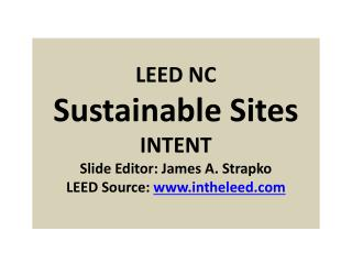 LEED NC Sustainable Sites INTENT Slide Editor: James A. Strapko LEED Source:  intheleed