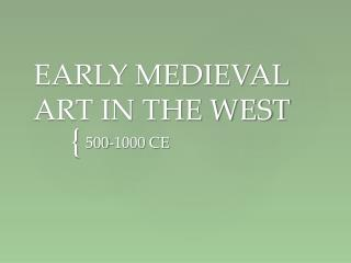 EARLY MEDIEVAL ART IN THE WEST