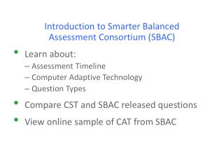 Introduction  to Smarter Balanced  Assessment Consortium (SBAC) Learn about: Assessment Timeline