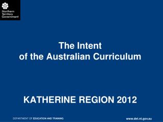 The Intent  of the Australian Curriculum KATHERINE REGION 2012