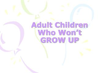 Adult Children Who Won't GROW UP