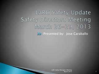 LaRC Safety Update Safety Directors Meeting March 26-29, 2013