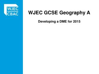 WJEC  GCSE Geography A Developing a DME for 2015