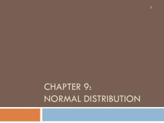 Chapter 9: Normal Distribution