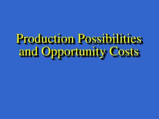 Production Possibilities and Opportunity Costs