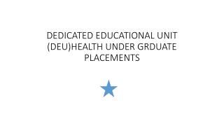 DEDICATED EDUCATIONAL UNIT (DEU)HEALTH UNDER GRDUATE  PLACEMENTS