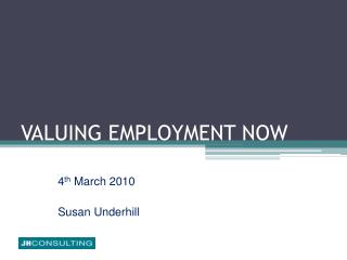 VALUING EMPLOYMENT NOW