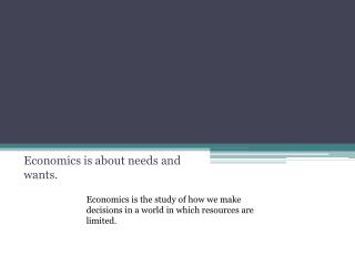 Economics is about needs and wants.