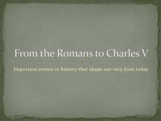 From the Romans to Charles V