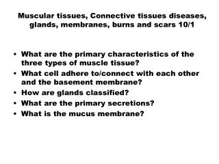 Muscular tissues, Connective tissues diseases, glands, membranes, burns and  scars  10/1
