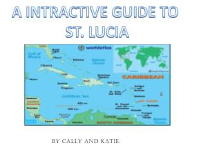A INTRACTIVE GUIDE TO  ST. LUCIA