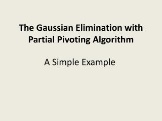 The Gaussian Elimination with Partial Pivoting Algorithm