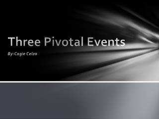 Three Pivotal Events