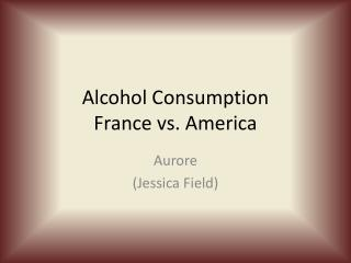 Alcohol Consumption France vs. America