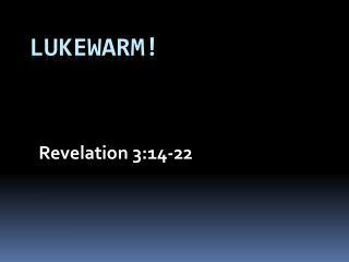 Lukewarm!