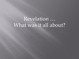 Revelation … What was it all about?