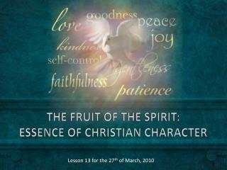 THE FRUIT OF THE  SPIRIT: ESSENCE  OF CHRISTIAN CHARACTER