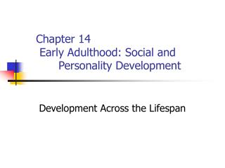 Chapter 14  Early Adulthood: Social and 	Personality Development