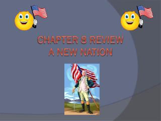 Chapter 8 review A new nation