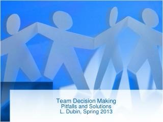 Team  Decision Making Pitfalls and Solutions  L. Dubin,  Spring 2013