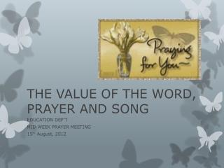 THE VALUE OF  THE WORD, PRAYER AND SONG
