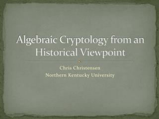 Algebraic Cryptology from an Historical Viewpoint