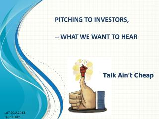 PITCHING TO  INVESTORS,  WHAT WE WANT  TO  HEAR