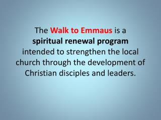 The  Walk to Emmaus  is a  spiritual  renewal program